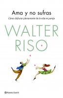 portada_ama-y-no-sufras_walter-riso_201501291625.jpg