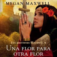 Las guerreras Maxwell, 4. Una flor para otra flor