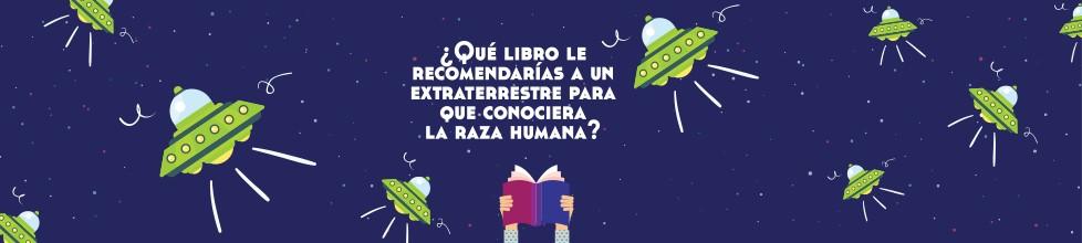 ¿Qué libro le recomendarías a un extraterrestre para que conocera la raza humana?